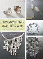 Silversmithing for Jewelry Makers by Elizabeth Bone, NEW Book, FREE & Fast Deliv