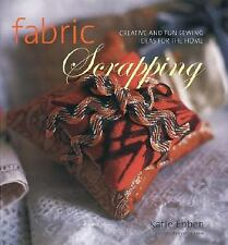 FABRIC SCRAPPING Creative & Fun Sewing Ideas for Home 1ST ED. KATIE EBBEN VG