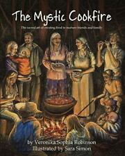 The Mystic Cookfire : The Sacred Art of Creating Food to Nurture Friends and...