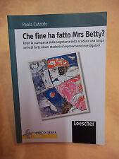 LIBRO Che fine ha fatto Mrs Betty?  AUT.Cataldo  Loescher ED. cod.5248