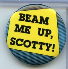 Beam Me Up Scotty! Star Trek Button Pin  - RY906