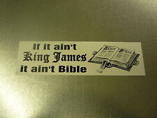 "IF IT AIN'T KING JAMES IT AINT BIBLE SCREEN PRINTED BUMPER STICKER 9""X2.5"""