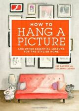 How to Hang a Picture: And Other Essential Lessons