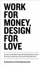 Voices That Matter: Work for Money, Design for Love : Answers to the Most...
