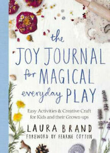 The Joy Journal for Magical Everyday Play: Easy Activities & Creative Craft for
