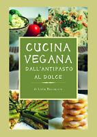 Cucina vegana dall'antipasto al dolce  di Lidia Boccaccio,  2018,  Youcanprint