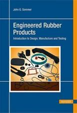 Engineered Rubber Products: Introduction to Design, Manufacture and Testing by