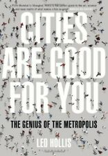 New, Cities Are Good for You: The Genius of the Metropolis, Hollis, Leo, Book