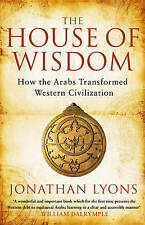 Excellent, The House of Wisdom: How the Arabs Transformed Western Civilization,