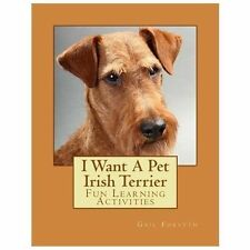 I Want a Pet Irish Terrier : Fun Learning Activities, Paperback by Forsyth, G.