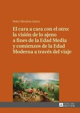 El Cara a Cara con el Otro : La Visión de lo Ajeno a Fines de la Edad Media y...