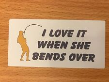 FUNNY FISHING TACKLE BOX STICKER - I LOVE IT WHEN SHE BENDS OVER - ROD