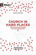 Church in Hard Places : How the Local Church Brings Life to the Poor and Needy