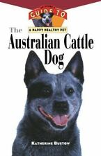 Australian Cattle Dog : An Owner's Guide to a Happy Healthy Pet: By Buetow, K.
