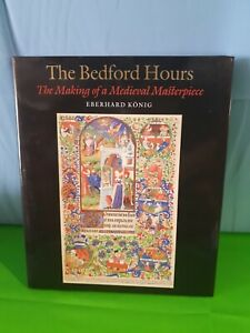 The Bedford Hours : the making of a medieval masterpiece / Eberhard König