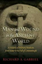 Man and Wound in the Ancient World: A History of Military Medicine from Sumer to