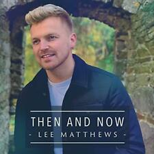 Lee Matthews - Then & Now CD 2018