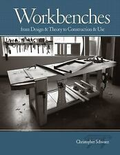 CHRISTOPHER SCHWARZ - Workbenches: From Design And Theory To Construction