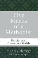 Five Marks of a Methodist : Participant Character Guide, Paperback by Devega,...