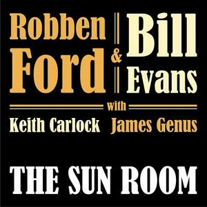 ROBBEN FORD & BILL EVANS THE SUN ROOM CD (Released JULY 5th 2019)