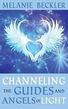 Channeling the Guides and Angels of Light by Melanie Beckler (2015, Paperback)