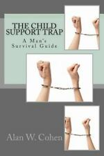 The Child Support Trap : A Man's Survival Guide by Alan Cohen (2013, Paperback)