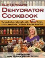 The Ultimate Dehydrator Cookbook: The Complete Guide to Drying Food, Plus 398 Re