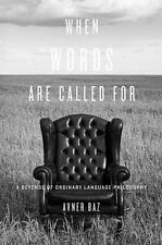 When Words Are Called For: A Defense of Ordinary Language Philosophy