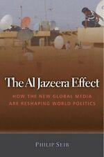 The Al Jazeera Effect: How the New Global Media Ar