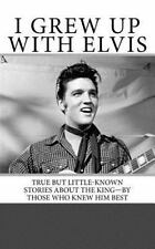 I Grew up with Elvis : True but Little-Known Stories about the King-By Those ...