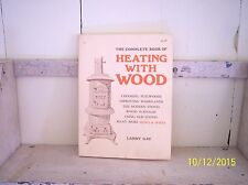 THE COMPLETE BOOK OF HEATING WITH WOOD BY LARRY GAY SOFTCOVER