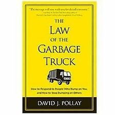 The Law of the Garbage Truck : How to Stop People from Dumping on You by...