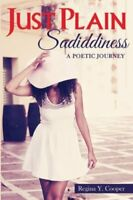 Just Plain Sadiddiness: A Poetic Journey by Cooper, Regina Y Book The Fast Free