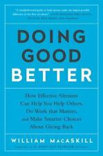 Doing Good Better : How Effective Altruism Can Help You Help Others, Do Work Tha