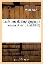 La Femme de Vingt-Cinq ANS : Scenes et Recits by Aubryet-X (2016, Paperback)