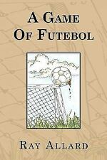 A Game of Futebol by Ray Allard (2009, Paperback)