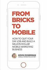 From Bricks to Mobile : How to Quit Your Day Job and Build a Million Dollar...