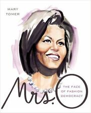 First Lady Michelle Obama Mrs. O : The Face of Fashion Democracy by Mary Tomer