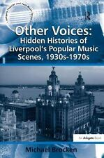 Other Voices: Hidden Histories of Liverpool's Popular Music Scenes, 1930s-1970s