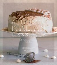 Authentic Italian Desserts : 75 Traditional Favorites Made Easy, Paperback by...