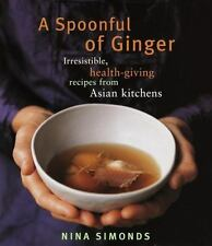 A Spoonful of Ginger : Irresistible Health-Giving Recipes from Asian Kitchens S