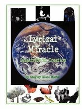 Lyrical Miracle : Creativity in Creation by Shayley Grace Martin (2009,...