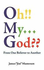 Oh!! My... God?? : From One Believer to Another by James Masterson (2011,...