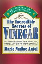 The Incredible Secrets of Vinegar: The Quintessential Guide to the History, Lor
