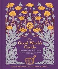 The Good Witch's Guide: A Modern-Day Wiccapedia of Magickal Ingredients and Spel