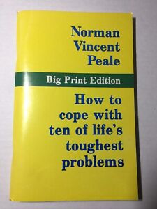 How to cope with ten of life's toughest problems Big Print Norman Vincent Peale