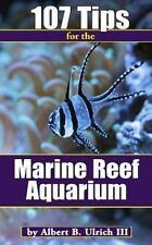 107 Tips for the Marine Reef Aquarium (Paperback or Softback)