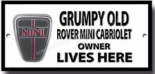 GRUMPY OLD ROVER MINI CABRIOLET OWNER LIVES HERE METAL SIGN.