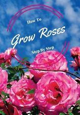 Hidden Internet Password Bks.: How to Grow Roses Step by Step : Hidden...
