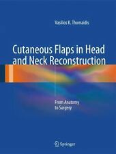 Cutaneous Flaps in Head and Neck Reconstruction : From Anatomy to Surgery: By...